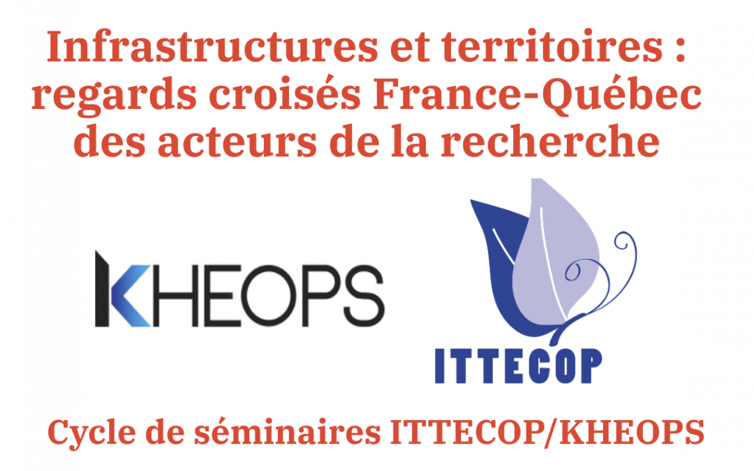 Infrastructures and territories : Researchers' Perspectives from France and Québec – Joint Seminars ITTECOP/KHEOPS