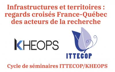 Séminaire ITTECOP/KHEOPS : Infrastructures et territoires : regards croisés France-Québec des acteurs de la recherche
