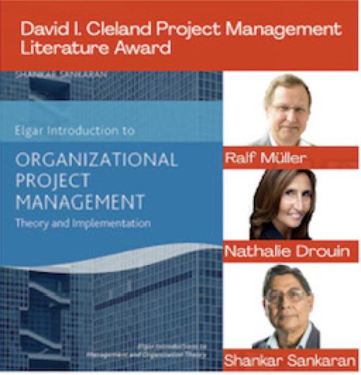 Ralf Müller, Nathalie Drouin et Shankar Sankaran ont reçu le 2021 PMI David I. Cleland Project Management Literature Award pour leur livre Organizational Project Management : Theory and Implementation.